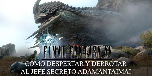 Cómo despertar y derrotar al jefe secreto Adamantaimai en Final Fantasy XV