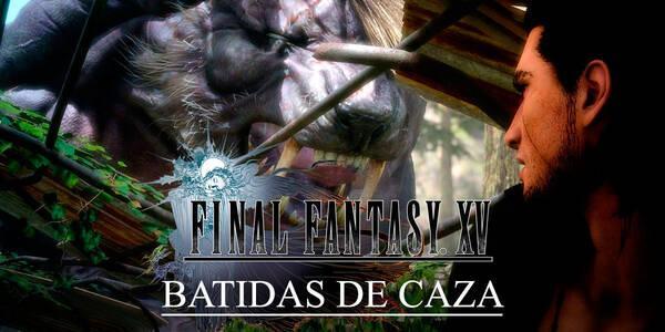 Todas las batidas de caza de Final Fantasy XV