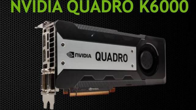 Nvidia anuncia su tarjeta gráfica más potente, la Quadro K6000