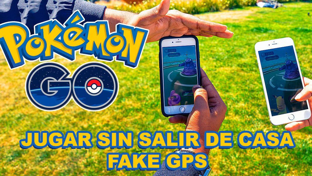 Cómo Jugar A Pokémon Go Sin Salir De Casa Fake Gps Cuidado
