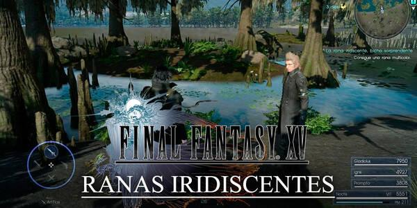 Dónde encontrar las Ranas Iridiscentes de Final Fantasy XV