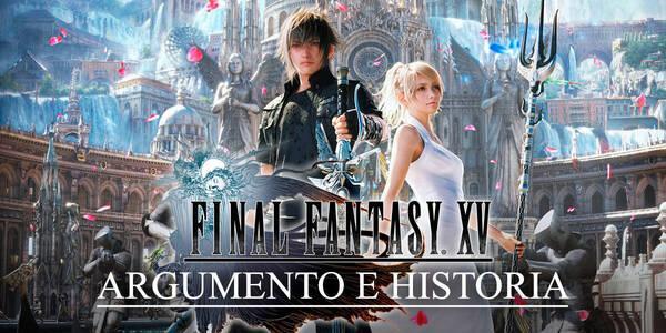 Argumento e historia del mundo de Final Fantasy XV