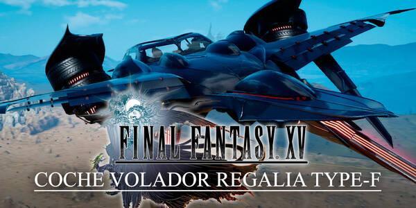 Como conseguir el coche volador Regalia Type-F en Final Fantasy XV