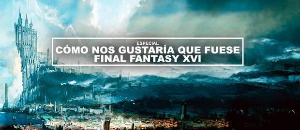 Cómo nos gustaría que fuese Final Fantasy 16