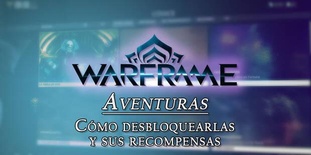 Warframe: TODAS las Aventuras, cómo se desbloquean y cuáles son sus recompensas