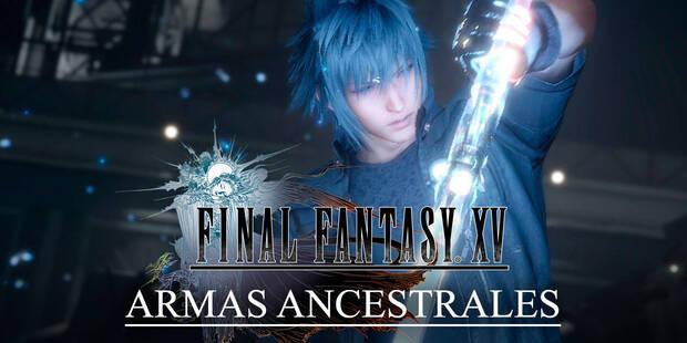 Localización de las Armas Ancestrales de Final Fantasy XV.