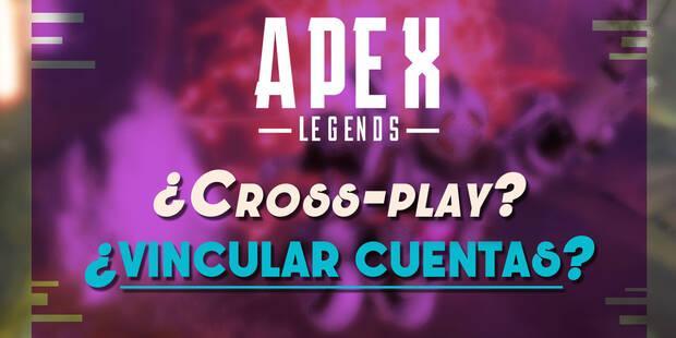 Apex Legends: ¿Tiene crossplay y se pueden vincular cuentas PC, PS4 y Xbox One?