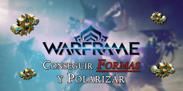 Warframe: Cómo se consiguen las Formas y consejos para Polarizar