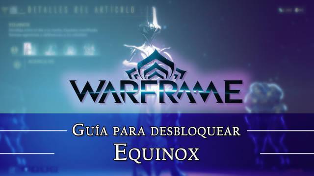 Warframe Equinox: cómo conseguirlo, planos, requisitos y estadísticas