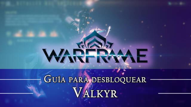 Warframe Valkyr: cómo conseguirlo, planos, requisitos y estadísticas