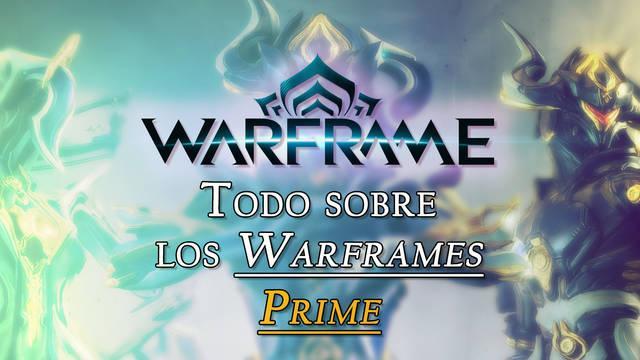 Warframe: TODOS los Warframes Prime y cómo conseguirlos