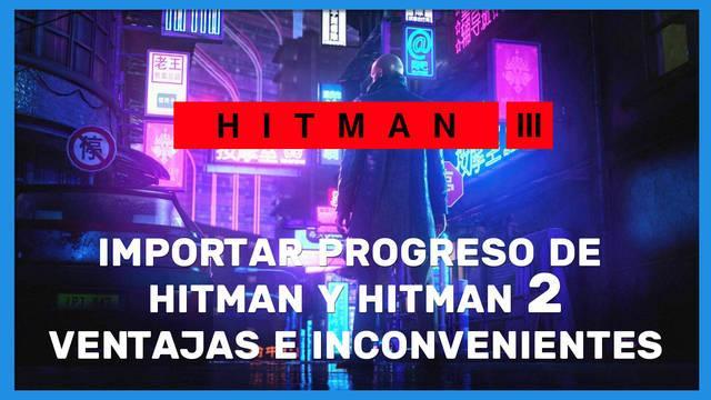 Hitman 3: cómo importar saves de Hitman y Hitman 2 y recompensas