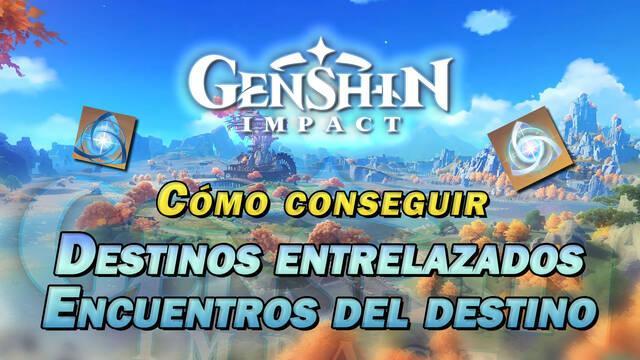 Genshin Impact: Cómo conseguir Destinos entrelazados y Encuentros del destino