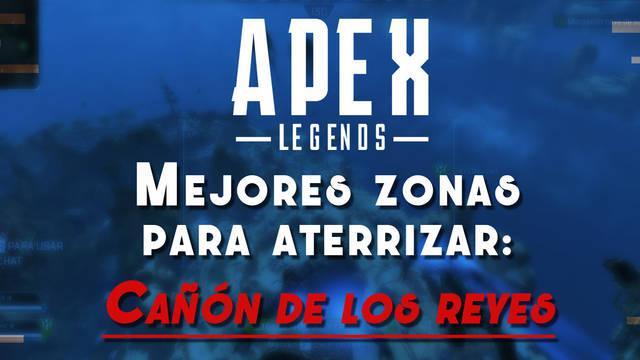 Cañón de los Reyes de Apex Legends: Las MEJORES zonas para aterrizar y lootear