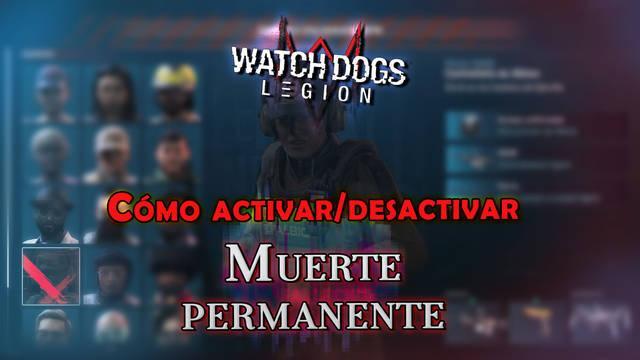 Watch Dogs Legión: Cómo activar o desactivar la Muerte permanente