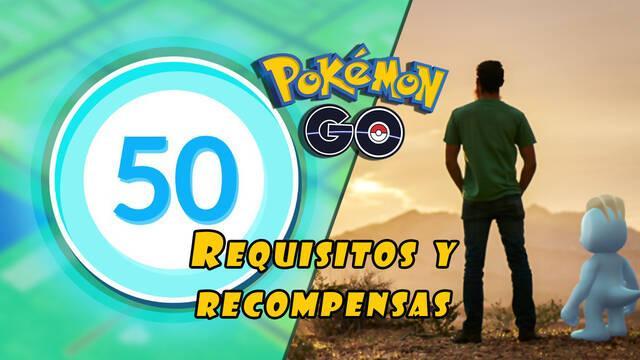 Pokémon GO - Nivel 50: Requisitos y recompensas para alcanzar el nuevo máximo