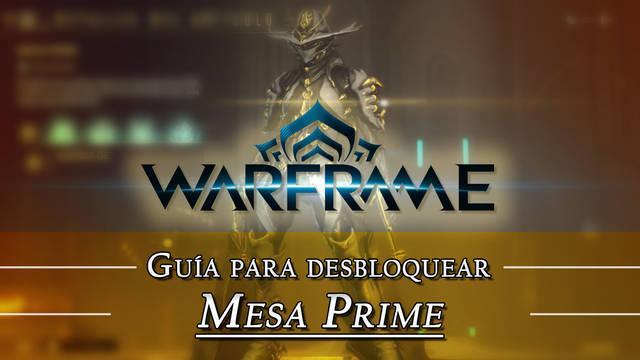 Warframe Mesa Prime: cómo conseguirlo, planos, requisitos y estadísticas