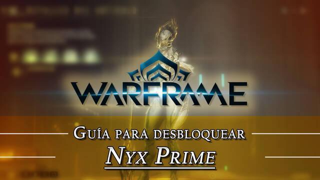 Warframe Nyx Prime: cómo conseguirlo, planos, requisitos y estadísticas