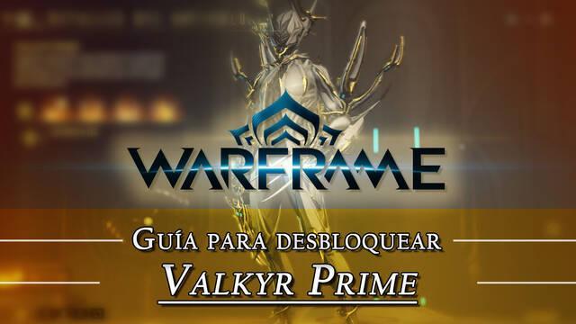 Warframe Valkyr Prime: cómo conseguirlo, planos, requisitos y estadísticas