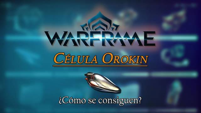 Célula Orokin en Warframe: cómo conseguirla y para qué sirve