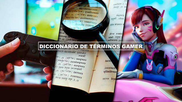 Diccionario de términos Gamer - ¿Qué significan...?