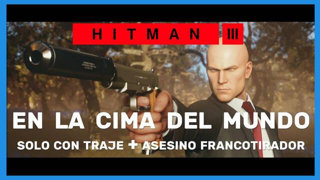 Hitman 3: cómo completar En la cima del mundo (Sólo traje y Asesino francotirador)