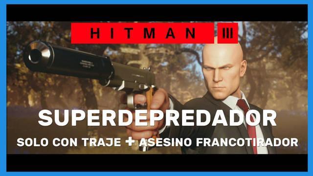 Hitman 3: cómo completar Superdepredador (Sólo traje y Asesino francotirador)