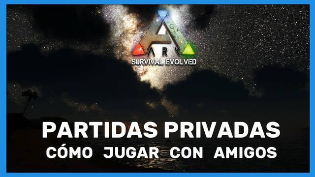 Ark: Survival Evolved - Cómo jugar partidas privadas con amigos