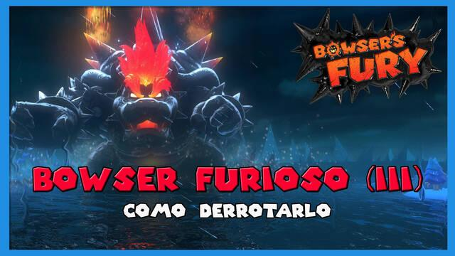 Cómo derrotar a Bowser Furioso (III) en Bowser's Fury