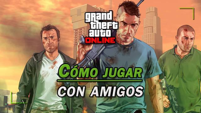 GTA Online: ¿Cómo jugar con amigos e invitarlos a tu partida?