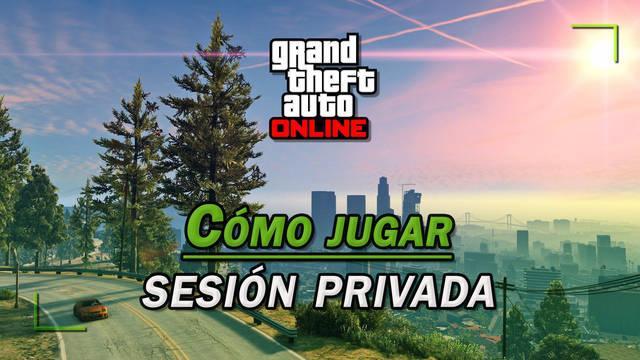 GTA Online: ¿Cómo jugar en solitario o crear una sesión privada?