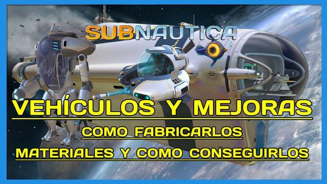Subnautica: TODOS los vehículos y mejoras y cómo conseguirlos