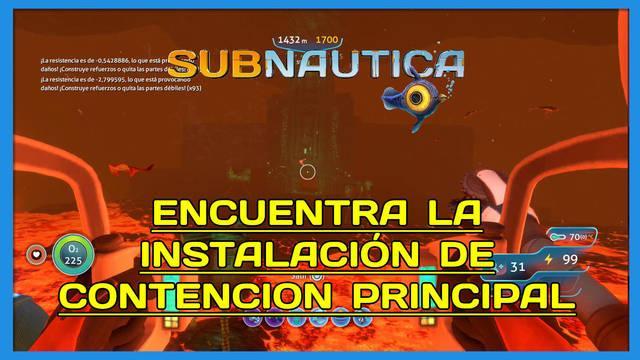 Encuentra la Instalación de Contención Principal en Subnautica al 100%