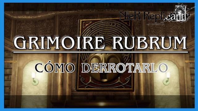 NieR Replicant: Grimoire Rubrum - Cómo derrotarlo