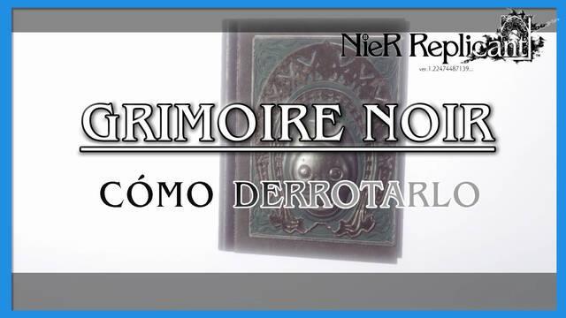 NieR Replicant: Grimoire Noir - Cómo derrotarlo