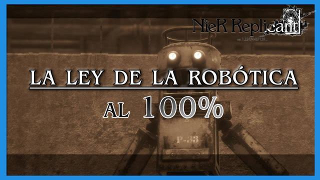 NieR Replicant: La ley de la robótica al 100%