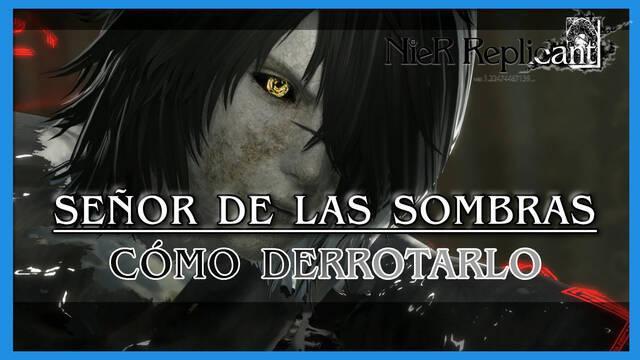 NieR Replicant: Señor de las Sombras - Cómo derrotarlo