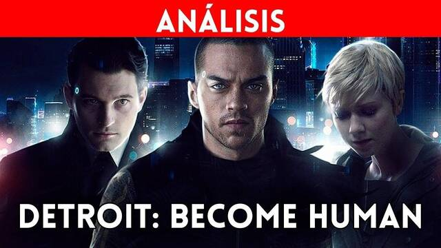 Analizamos en vídeo Detroit: Become Human