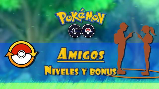 Amigos en Pokémon Go: Niveles de amistad, requisitos y recompensas