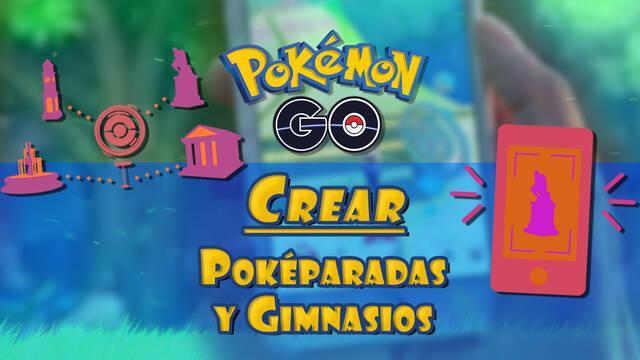 Cómo crear Poképaradas y Gimnasios en Pokémon Go: Pasos y requisitos