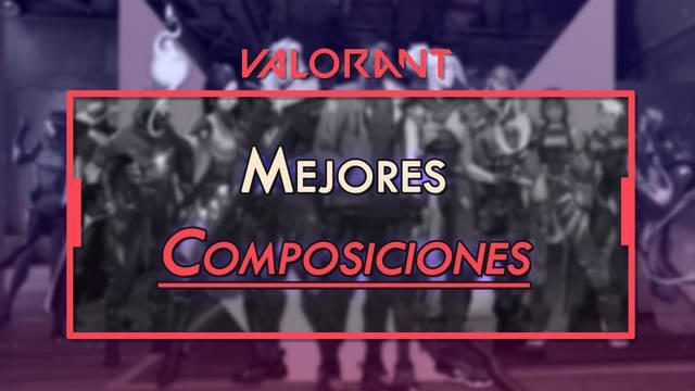 ¿Cuáles son las mejores composiciones de equipos de Valorant?