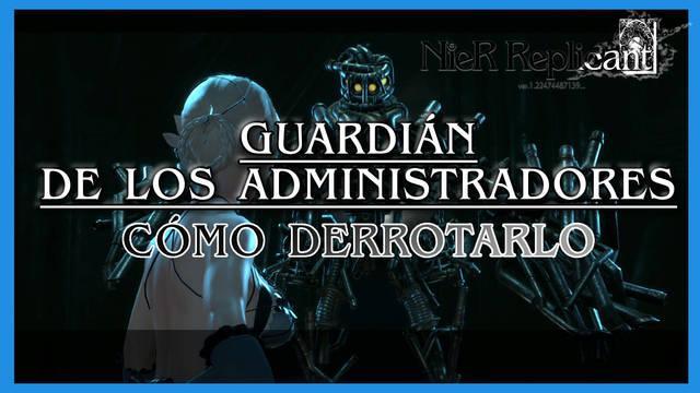 NieR Replicant: Guardián de los administradores - Cómo derrotarlo