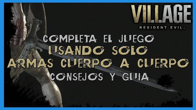 Resident Evil 8 Village: termina el juego con armas blancas