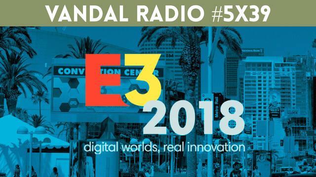 E3 2018: Vandal Radio 5x39 - Especial E3 2018