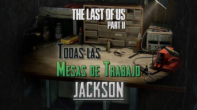 TODAS las mesas de trabajo de Jackson en The Last of Us 2