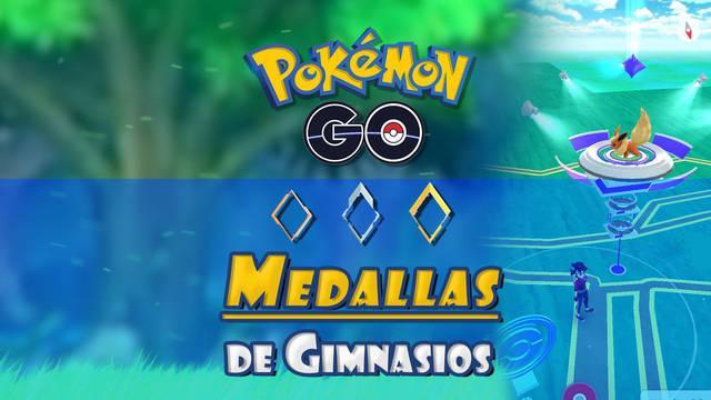 Medallas de Gimnasios en Pokémon GO - Niveles y recompensas
