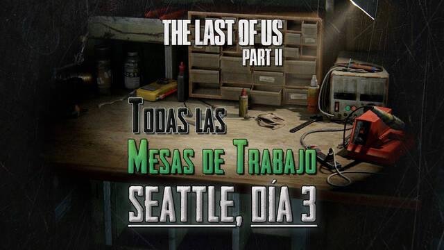 TODAS las mesas de trabajo de Seattle, día 3 en The Last of Us 2