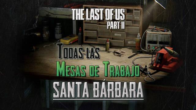 TODAS las mesas de trabajo de Santa Bárbara en The Last of Us 2
