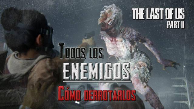 TODOS los enemigos de The Last of Us 2 y cómo derrotarlos
