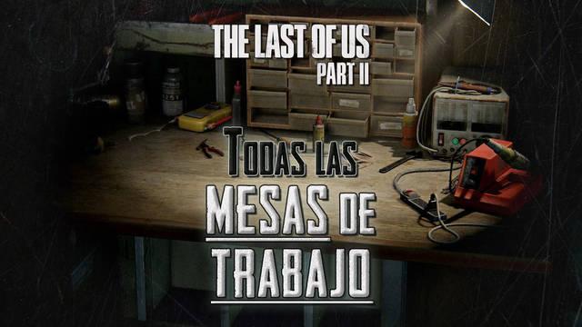 TODAS las mesas de trabajo de The Last of Us 2 y cómo encontrarlas